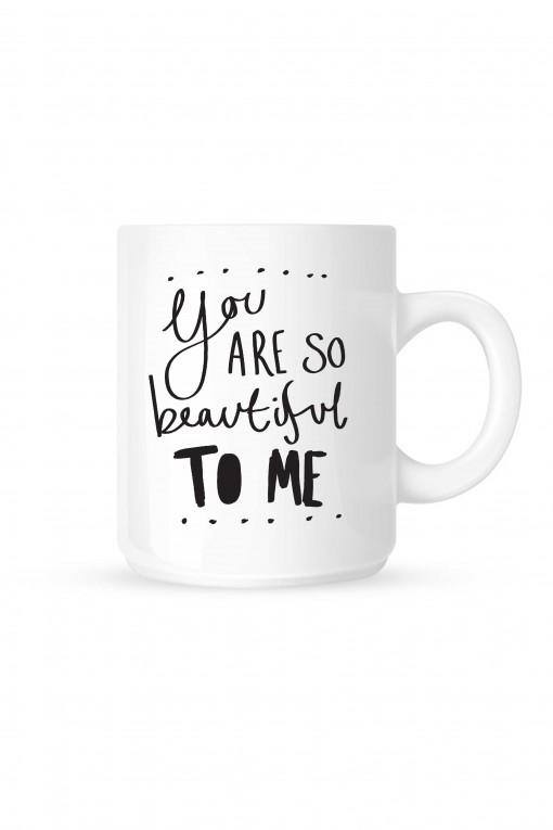 Mug You Are So Beautiful