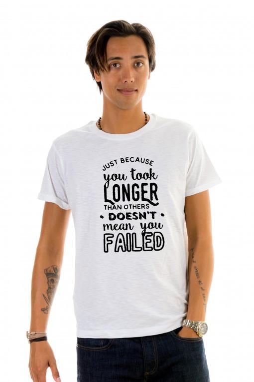 T-shirt Just Because You Took Longer