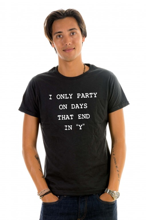 T-shirt I Only Party On Days That End In ''Y''
