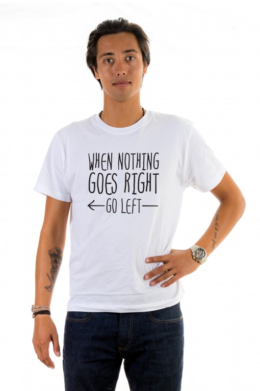 T-shirt When Nothing Goes Right Go Left