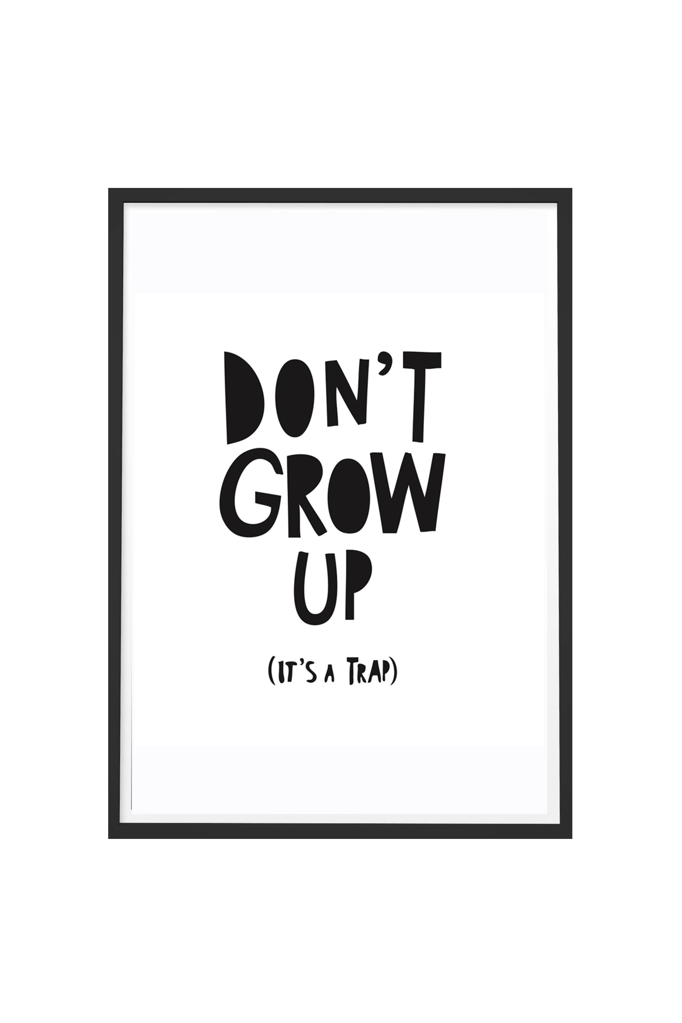 Grow Up Quotes Poster With Frame Don't Grow Up It's A Trap  Quotes  Popular
