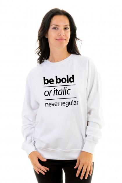 Sweatshirt Be bold or italic, never regular