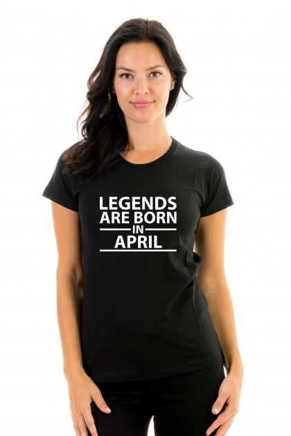 T-shirt Legends Are Born in April