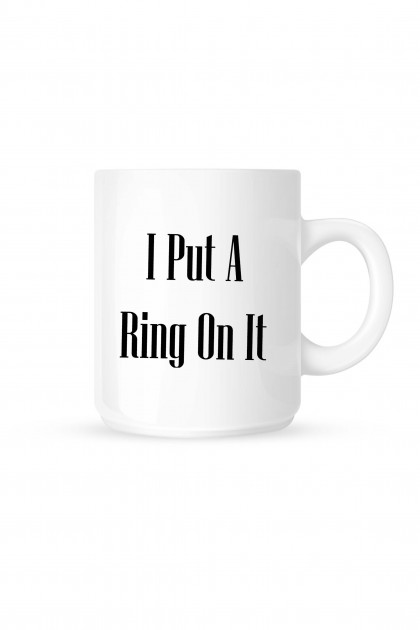 Mug I Put A Ring On It