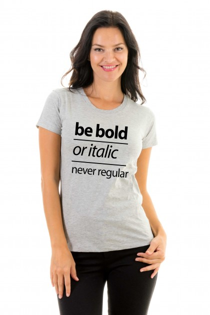 T-shirt Be bold or italic, never regular