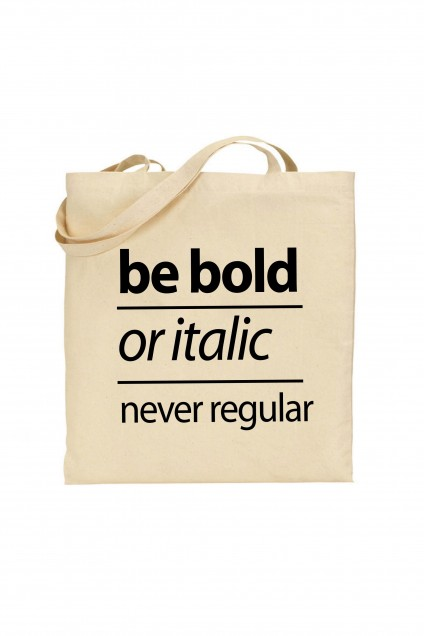 Tote bag Be bold or italic, never regular