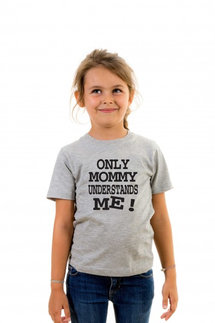 T-shirt kid Only Mommy understands me !