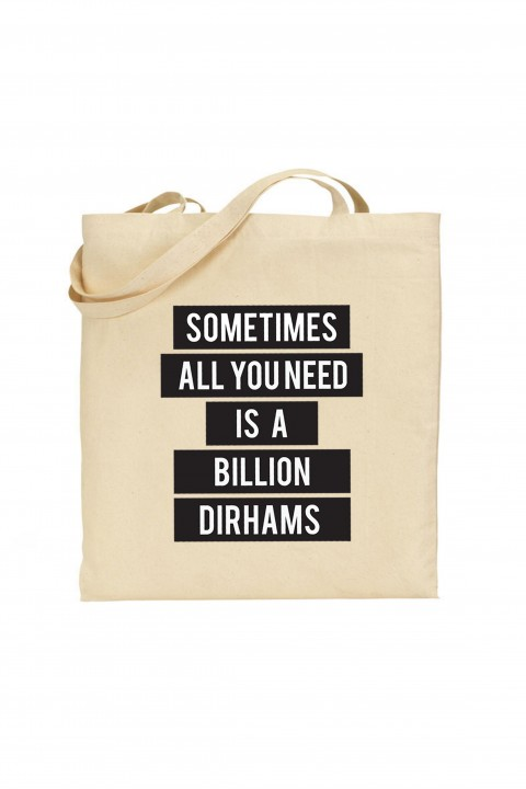 Tote bag Sometimes All You Need Is a Billion Dirhams
