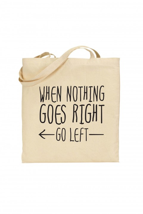Tote bag When Nothing Goes Right Go Left
