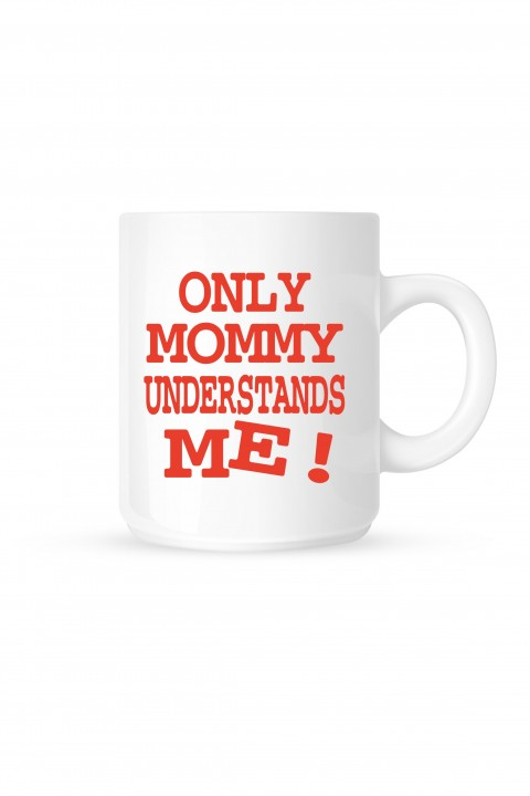 Mug Only Mommy understands me !