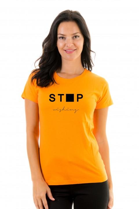 T-shirt Stop Wishing